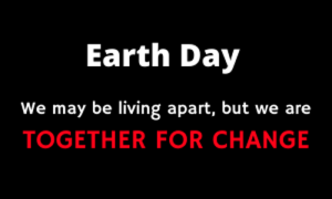 Earth Day. We may be living apart, but working together for change