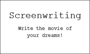 text on paper: Screenwriting, write the movie of your dreams!
